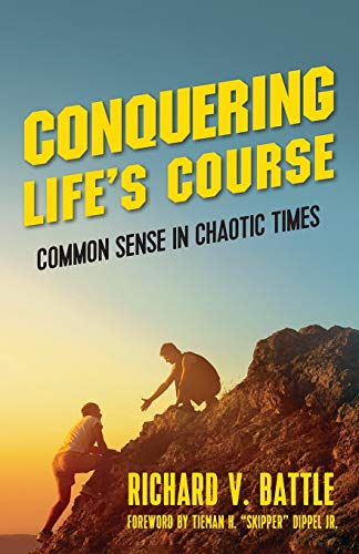 """Conquering Life's Course: Common Sense in Chaotic Times"" by Richard V. Battle"