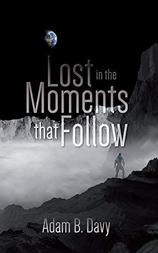 """Lost in the Moments that Follow"" by Adam B. Davy"