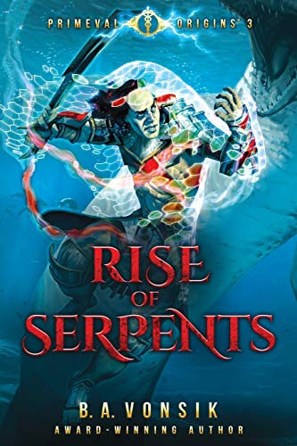 """Rise of Serpents"" by B.A. Vonsik"