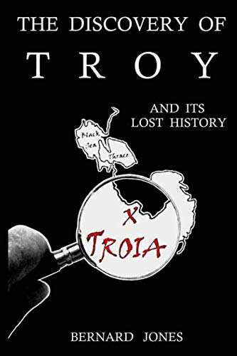 """The Discovery of Troy and Its Lost History"" by Bernard Jones"