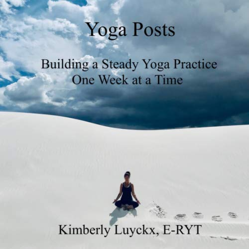 """Yoga Posts: Building a Steady Yoga Practice One Week at a Time"" by Kimberly Luyckx"
