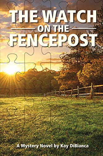 The Watch on the Fencepost by Kay DiBianca