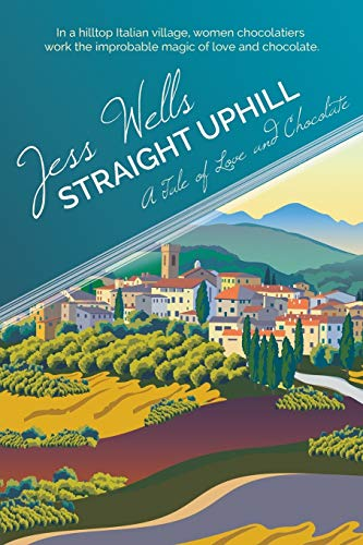 Straight Uphill: A Tale of Love and Chocolate by Jess Wells