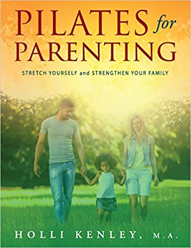 Pilates for Parenting by Holli Kenley